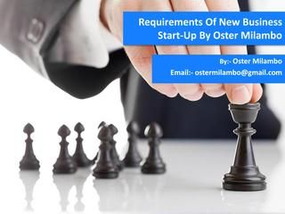 Requirements of new business start up by oster milambo  Mr. oster milambo business adviser provide the new ideas and new business development models to the all-new business developers. Mr. oster milambo always provide the business guideline how to achieve the more profit in short time duration. For more update about Mr.  oster milambo or advice for new business click here…https://ostermilambo.wordpress.com/