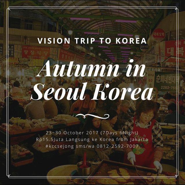 Jadwal Liburan ke Korea 2017 - Vision Trip to Korea KCC Sejong