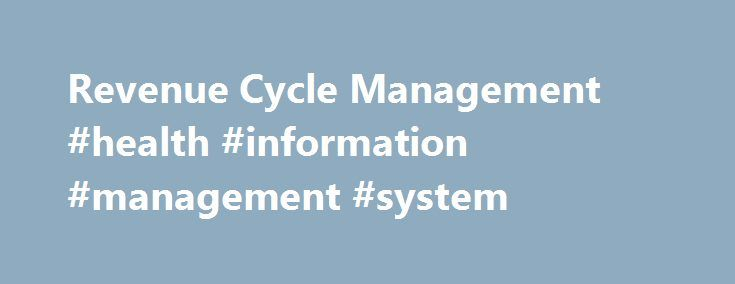 Revenue Cycle Management #health #information #management #system http://zambia.nef2.com/revenue-cycle-management-health-information-management-system/  # Missing billing opportunities? Start Your Journey With Us Today Smarter business decisions. A better bottom line. Stronger relationships with patients. That s what more than 3,100 hospitals and health systems and 7,000 other healthcare providers 60% of all U.S. healthcare organizations are experiencing as partners of Experian Health. We…