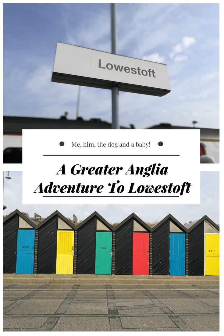 A Greater Anglia Adventure To Lowestoft - Me, him, the dog and a baby!
