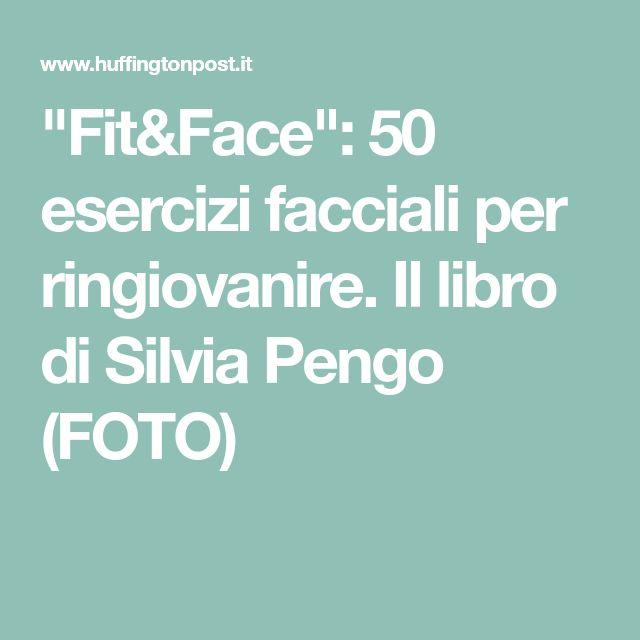 """""""Fit&Face"""": 50 esercizi facciali per ringiovanire. Il libro di Silvia Pengo (FOTO)"""