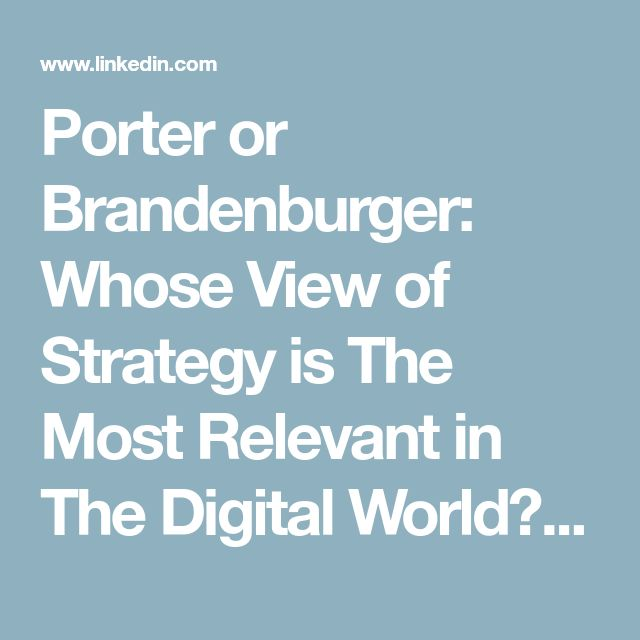 Porter or Brandenburger: Whose View of Strategy is The Most Relevant in The Digital World? | Cissoko Mamady--Auteur--consultant en Strategie | LinkedIn