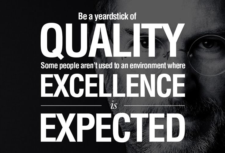"""Be a yardstick of quality. Some people aren't used to an environment where excellence is expected."""" - Steve Jobs"""
