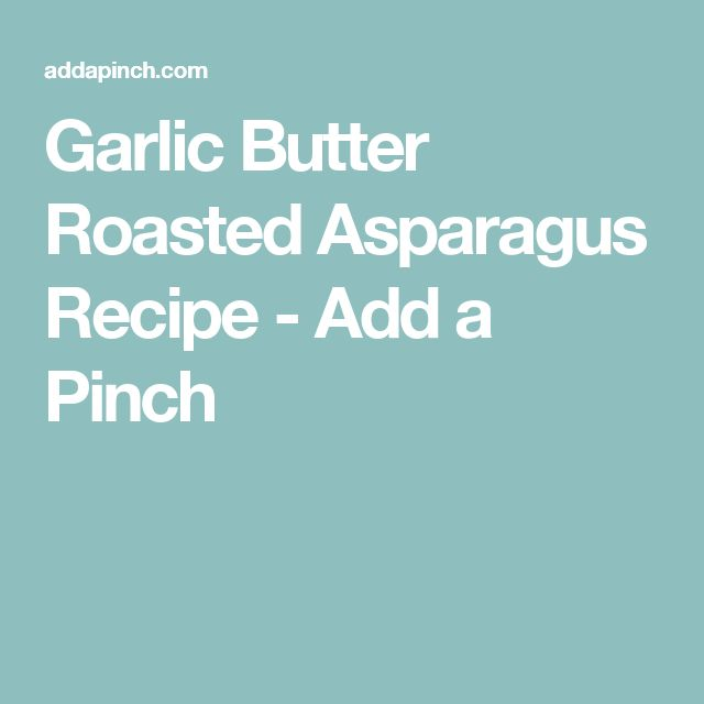 Garlic Butter Roasted Asparagus Recipe - Add a Pinch