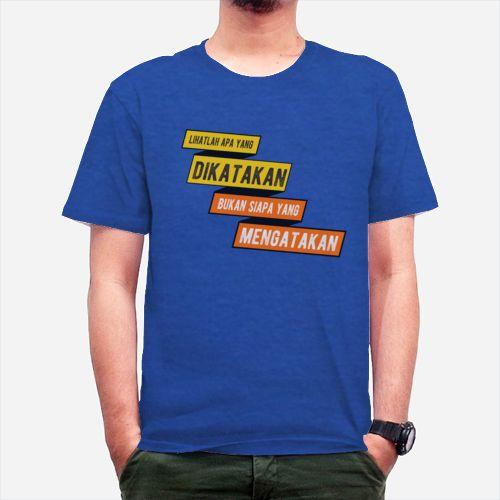 T-Shirt QUotes Lihatlah apa dikatakan bukan siapa yang mengatakan | Kreavi.com