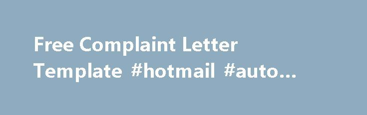 Free Complaint Letter Template #hotmail #auto #reply http://reply.remmont.com/free-complaint-letter-template-hotmail-auto-reply/  Complaint Letter Template Download a free Complaint Letter Template for Microsoft Word and Google Docs Sometimes the squeaky wheel does get the grease! Use our free letter of complaint template to help you write retail stores or service providers concerning issues you are having with their products or services. This template will help when writing […]