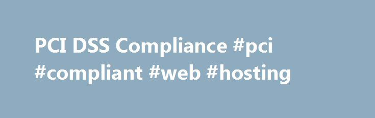 PCI DSS Compliance #pci #compliant #web #hosting http://phoenix.remmont.com/pci-dss-compliance-pci-compliant-web-hosting/  # PCI Compliance PCI COMPLIANCE PCI DSS is a security standard for organisations that handle debit and credit card information. The standard, defined by the Payment Card Industry Security Standards Council, is to reduce debit and credit card fraud exposure and increase control over debit and credit card information on the Internet. For any e-commerce store or other…