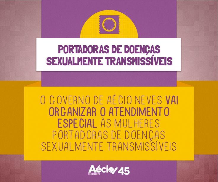 Portadoras de doenças sexualmente transmissíveis: O governo de Aécio Neves vai organizar o atendimento especial às mulheres portadoras de doenças sexualmente transmissíveis.