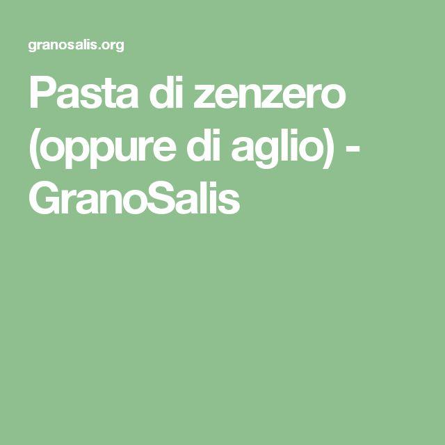Pasta di zenzero (oppure di aglio) - GranoSalis