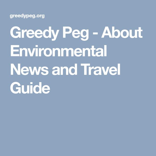 Greedy Peg - About Environmental News and Travel Guide