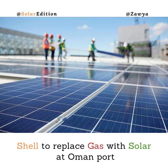 Shell To Replace Gas With Solar At Oman Port Oil And Gas Giant Shell Is Continuing Its Foray Into Clean Energy By Partneri Solar Panels Solar Solar Panel Cost