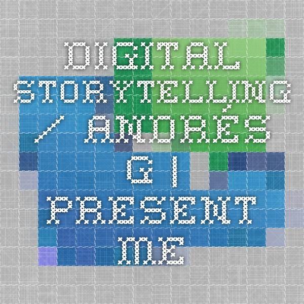 Digital Storytelling / Andrés G. | Present.me