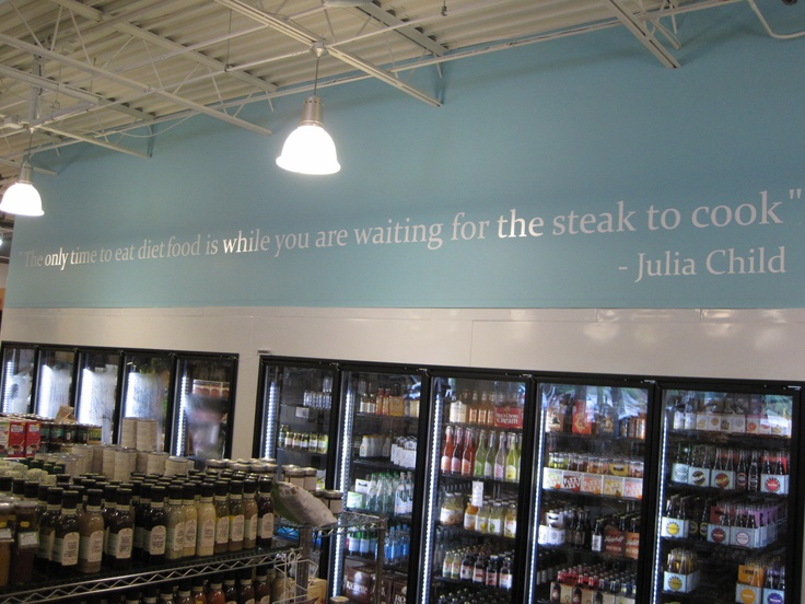 "We have a 35' quote from Julia Child above our fridges...""The only time you eat diet food is while you are waiting for the steak to cook."""