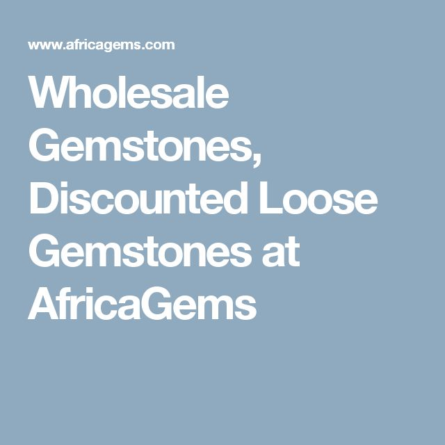 Wholesale Gemstones, Discounted Loose Gemstones at AfricaGems