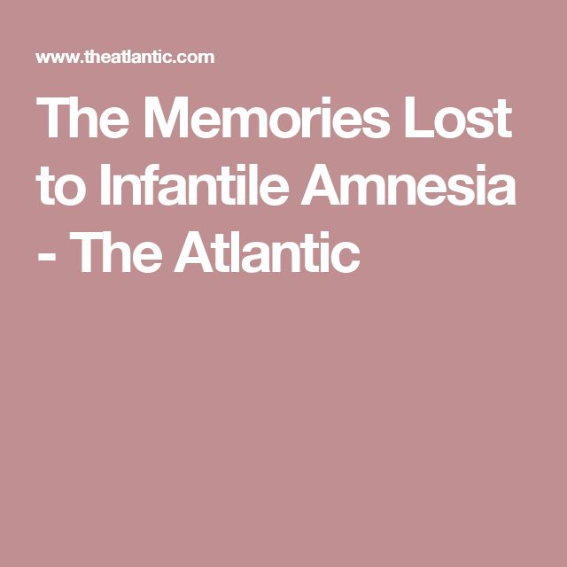 The Memories Lost to Infantile Amnesia  - The Atlantic