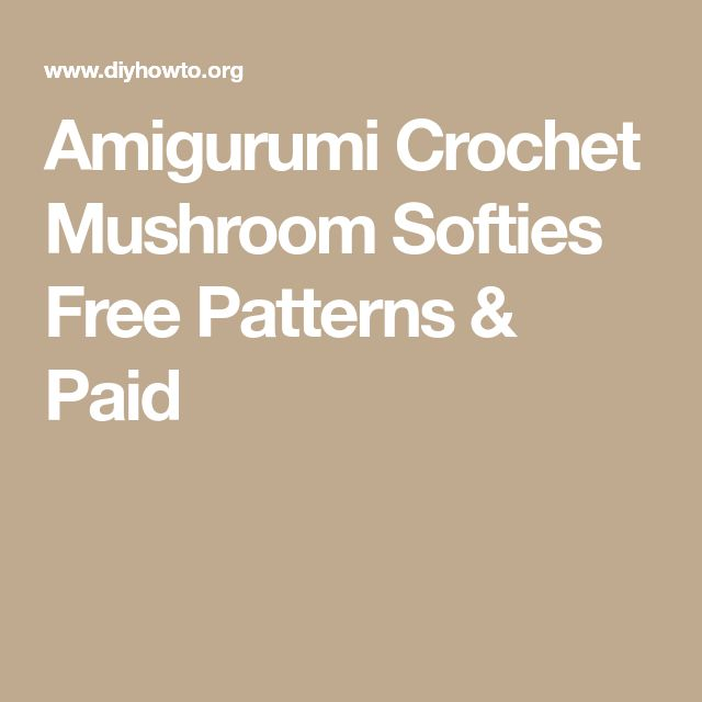 Amigurumi Crochet Mushroom Softies Free Patterns & Paid