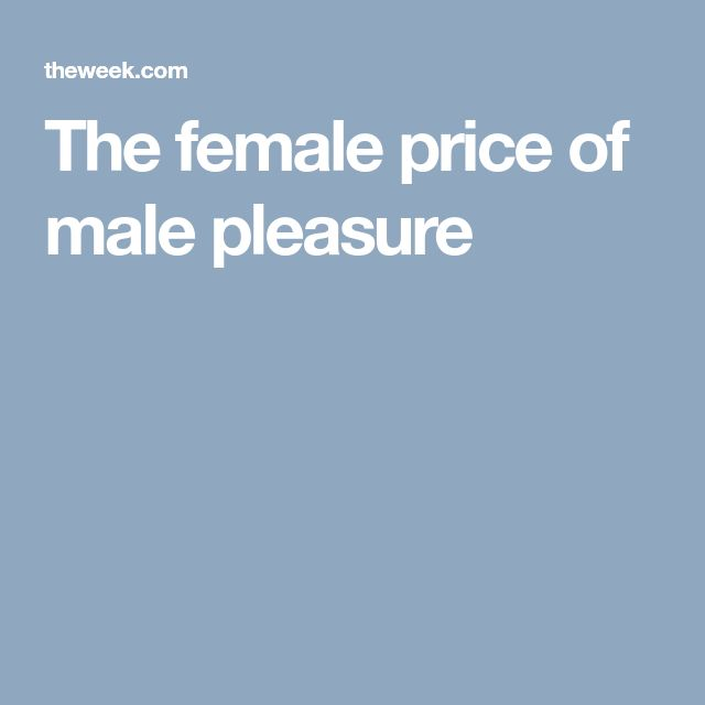 The female price of male pleasure