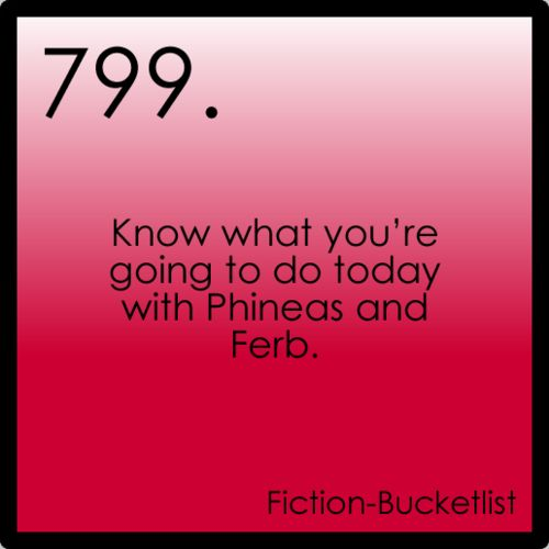 Phineas and Ferb {fictional bucket list}