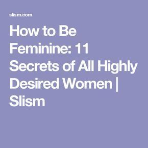 How to Be Feminine: 11 Secrets of All Highly Desired Women | Slism