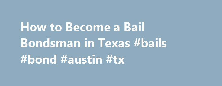 How to Become a Bail Bondsman in Texas #bails #bond #austin #tx http://connecticut.remmont.com/how-to-become-a-bail-bondsman-in-texas-bails-bond-austin-tx/  Training for Bail Bondsman Jobs in Texas The process associated with becoming a bail bondsman in Texas varies depending upon the county in which you live. Texas is the only state that requires bail bond boards in counties with a population of 110,000 or more. The requirements for bail bondsmen in bail bond board counties (CBBB) are…