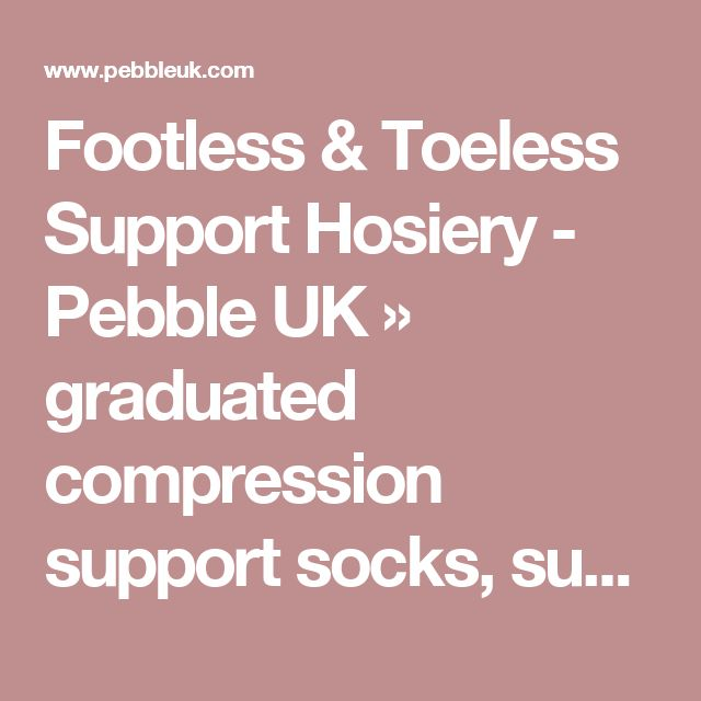 Footless & Toeless Support Hosiery - Pebble UK » graduated compression support socks, support tights and support hold ups