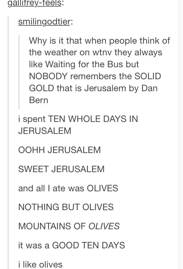 Welcome to Night Vale. And now the weather - I always remember Waiting for the Bus... But then Jerusalem, it makes me laugh so much every time