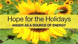 """""""Hope for the Holidays: Anger As a Source of Energy"""""""