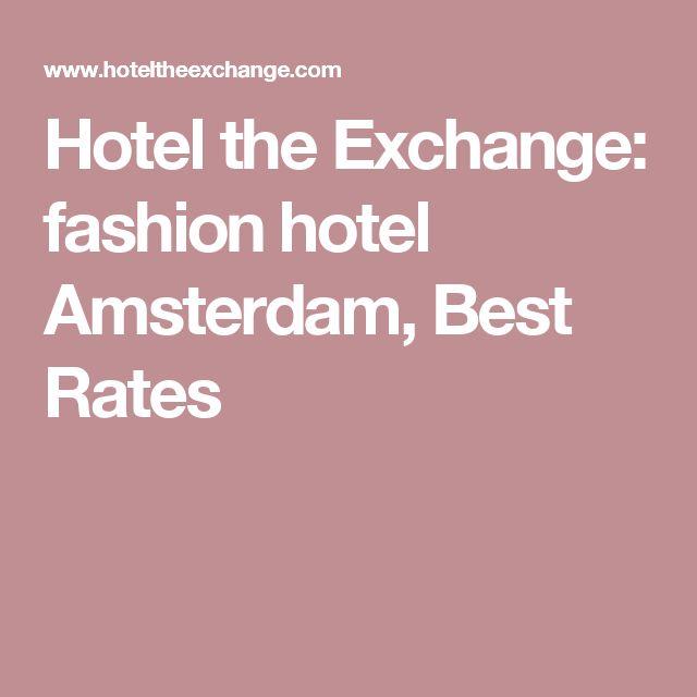 Hotel the Exchange: fashion hotel Amsterdam, Best Rates