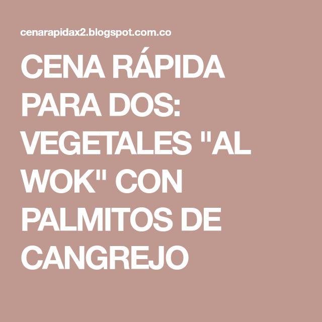 """CENA RÁPIDA PARA DOS: VEGETALES """"AL WOK"""" CON PALMITOS DE CANGREJO"""