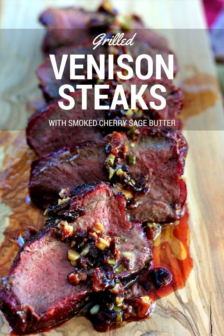 Tender grilled venison steaks are reverse seared and then topped with a smoked butter infused with garlic, sage, and dried cherries.