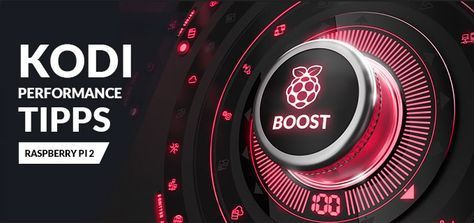Die 9 besten Kodi Performance Tuning Tipps für den Raspberry Pi 2