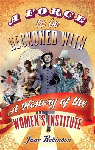 A Force To Be Reckoned With: A History of the Women's Institute by Jane Robinson, http://www.amazon.co.uk/dp/1844086607/ref=cm_sw_r_pi_dp_7HJhrb0DEJ9WE