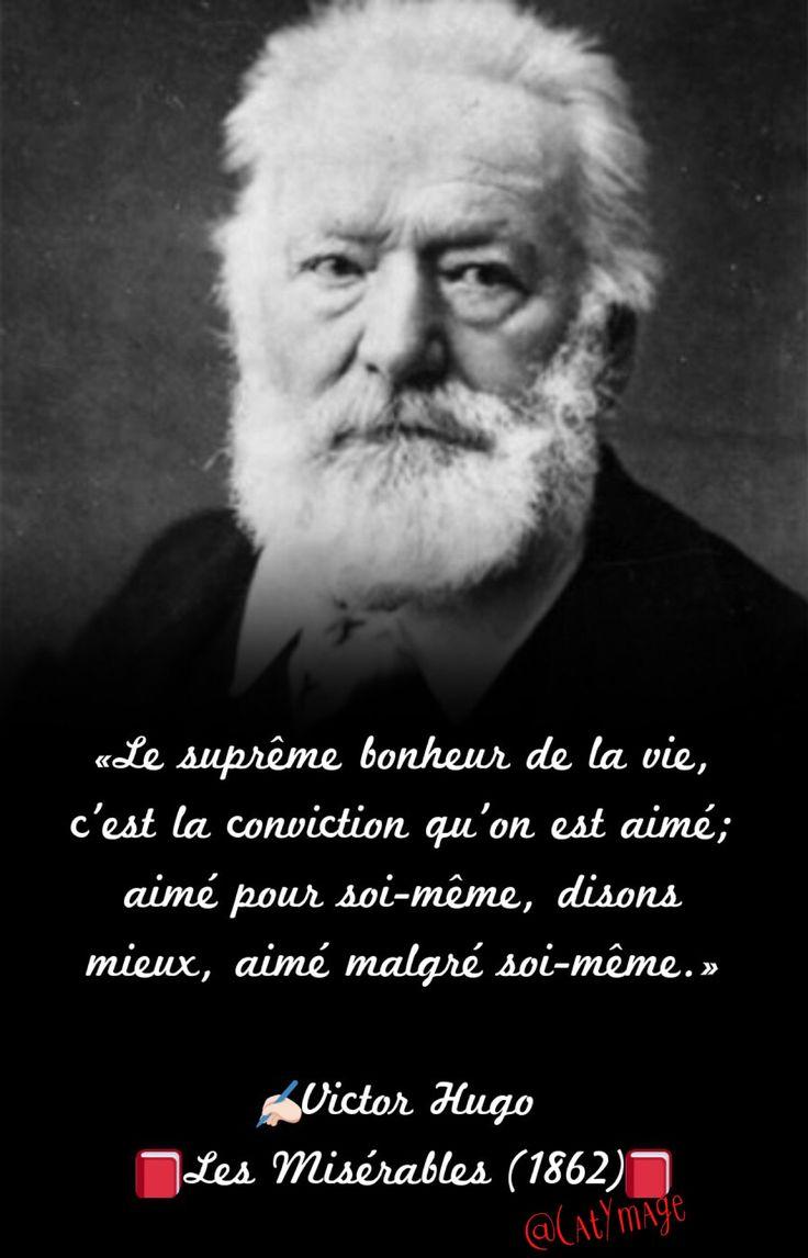 «Le suprême bonheur de la vie, c'est la conviction qu'on est aimé; aimé pour soi-même, disons mieux, aimé malgré soi-même.» ✍Victor Hugo  Les Misérables (1862)