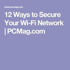 12 Ways to Secure Your Wi-Fi Network | PCMag.com
