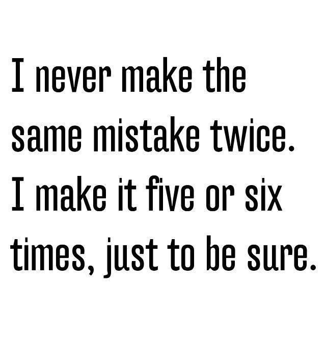 Funny - I never make the same mistake twice  #FunnyQuotes, #Mistake