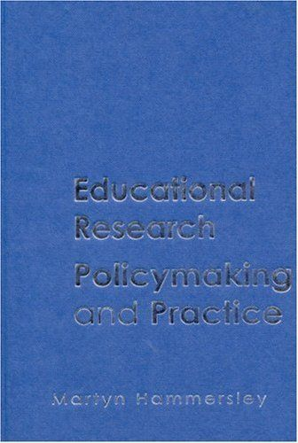 Educational Research: Policymaking and Practice 1st Edition by Hammersley Martyn published by Sage Publications Ltd