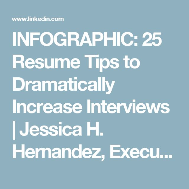 infographic 25 resume tips to dramatically increase interviews jessica h hernandez executive