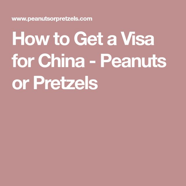 How to Get a Visa for China - Peanuts or Pretzels