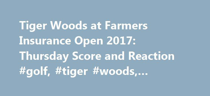 Tiger Woods at Farmers Insurance Open 2017: Thursday Score and Reaction #golf, #tiger #woods, #breaking #news http://portland.remmont.com/tiger-woods-at-farmers-insurance-open-2017-thursday-score-and-reaction-golf-tiger-woods-breaking-news/  # Tiger Woods at Farmers Insurance Open 2017: Thursday Score and Reaction Adam Wells Featured Columnist January 26, 2017 Gregory Bull/Associated Press In his first official PGA Tour event since August 2015, Tiger Woods got off to a bad start at the 2017…