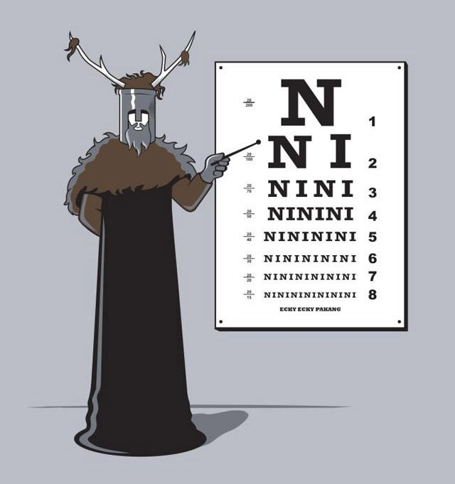 The Knights who say Ni. Oh how I love Monty python and the holy grail.