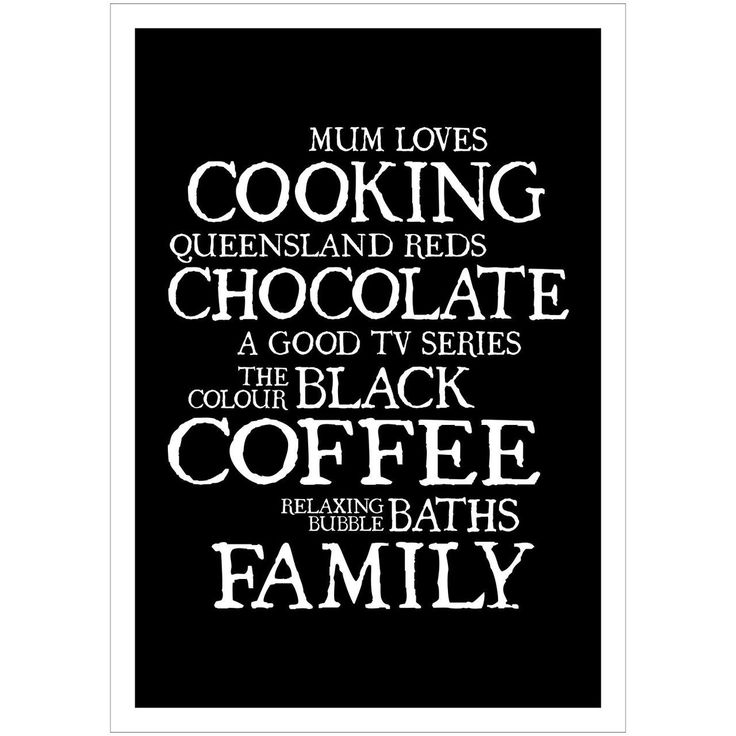 Capture Mum's favourite things in a personalised print. She'll love it! Choose your own colour.  www.sayitwithwords.com.au  #mum #mothersday #giftformum  #mothersdaygift #personalisedprint #black