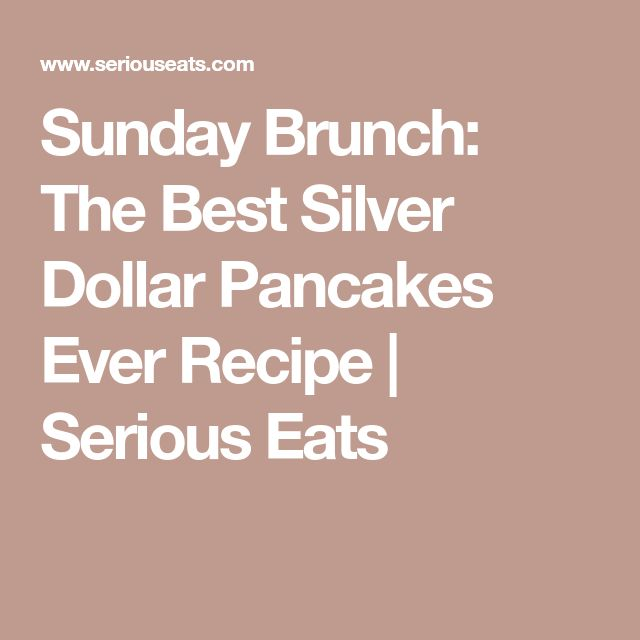 Sunday Brunch: The Best Silver Dollar Pancakes Ever Recipe | Serious Eats