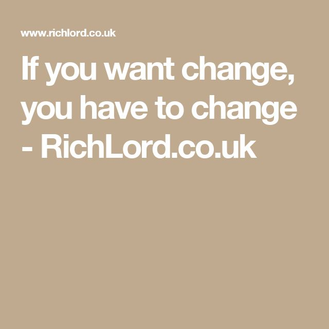 Article on my blog called 'If you want change, you have to change' - RichLord.co.uk