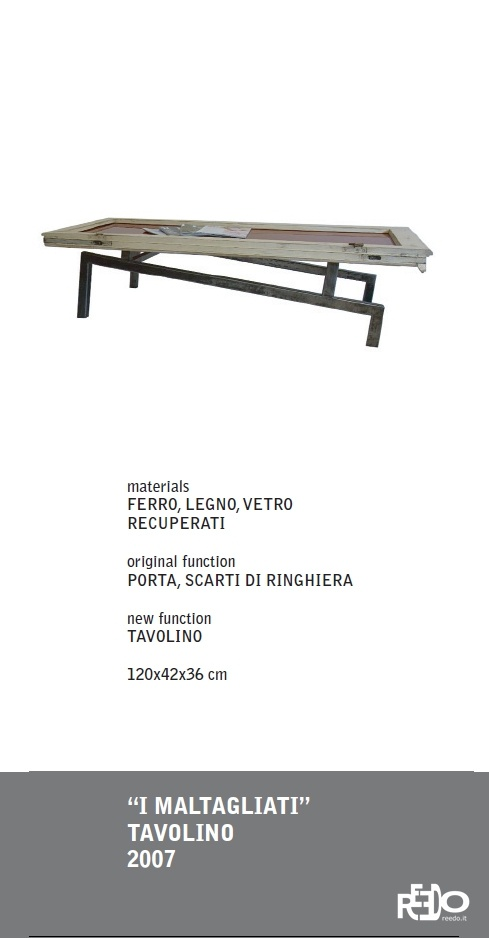 I Maltagliati tavolino, 2007  Fethi Atakol reuse desgin    Price and info: reedo@reedo.it