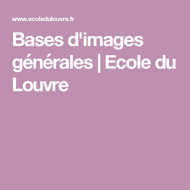 Bases d'images générales   Ecole du Louvre