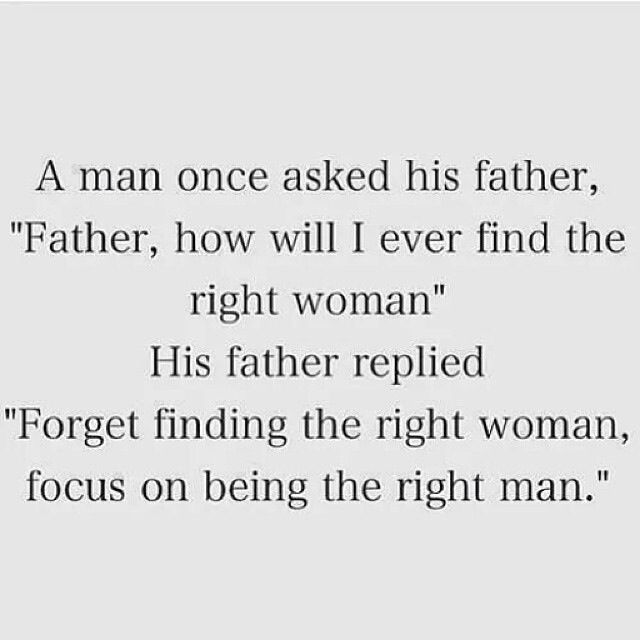 Right woman - right man.  It works both ways.