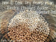 How To Cook Dry Beans In An Electric Pressure Cooker (Instant Pot)Earth Mama's World | Earth Mama's World