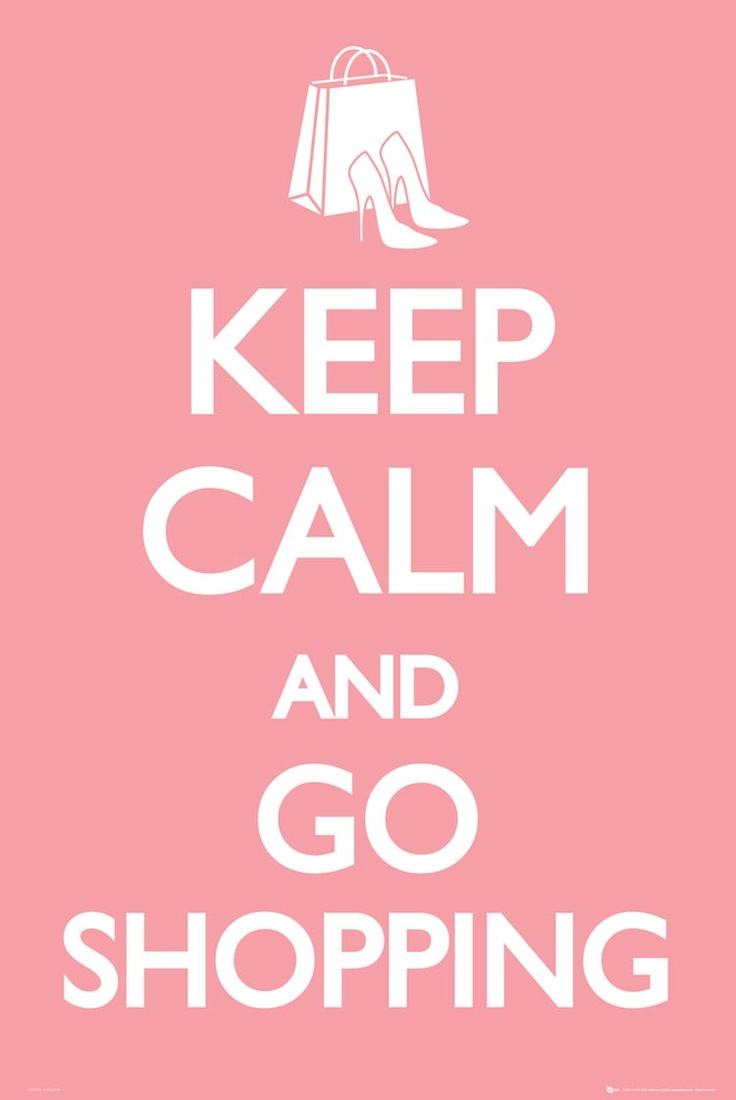 """Keep calm and go shopping! Hirshleifers! <3  """"Shopping is cheaper than therapy"""" :)"""