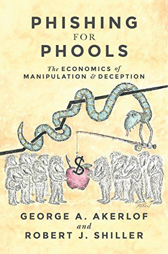 Phishing for Phools: The Economics of Manipulation and Deception by [Akerlof, George A., Shiller, Robert J.]