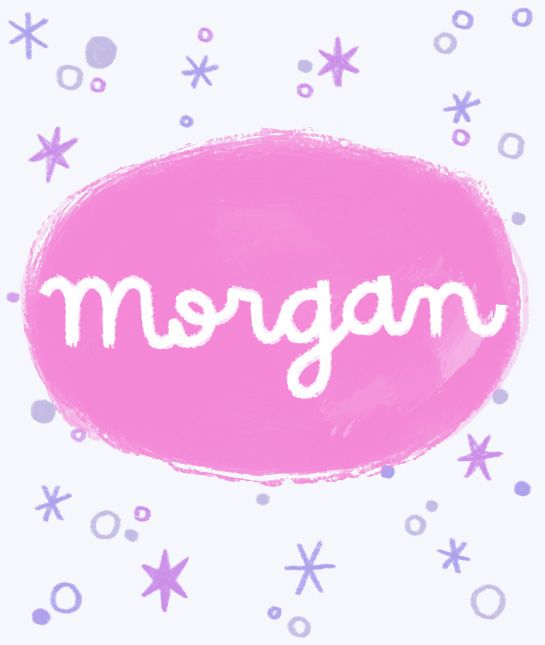 "Unisex Baby Names From A-Z...MORGAN Traditionally a male Welsh name, Morgan is now used more for girls than boys in the U.S. Meaning ""dweller by the sea,"" Morgan has an undeniably powerful presence, certainly reinforced by famous sorceress Morgan le Fay and actor Morgan Freeman."